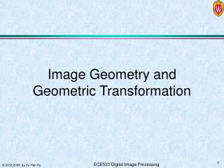 Image Geometry and Geometric Transformation