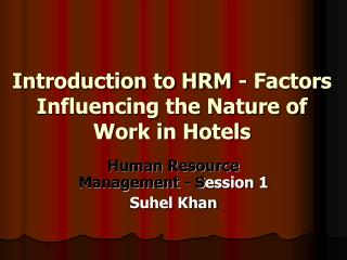 Introduction to HRM - Factors Influencing the Nature of Work in Hotels