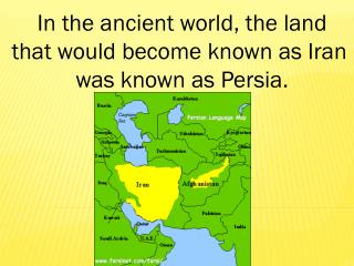 In the ancient world, the land that would become known as Iran  was known as Persia.