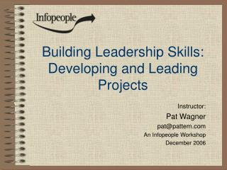 Building Leadership Skills: Developing and Leading Projects