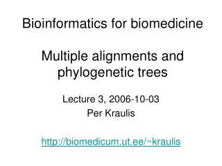 Bioinformatics for biomedicine Multiple alignments and phylogenetic trees