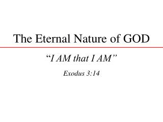 "The Eternal Nature of GOD "" I AM that I AM"" Exodus 3:14"