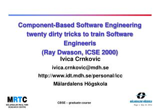 Ivica Crnkovic ivica.crnkovic@mdh.se http://www.idt.mdh.se/personal/icc Mälardalens Högskola