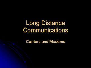 Long Distance Communications