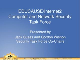 EDUCAUSE/Internet2  Computer and Network Security Task Force