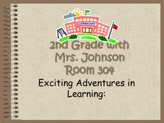 2nd Grade with           Mrs. Johnson Room 304