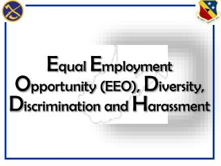 E qual  E mployment  O pportunity (EEO),  D iversity,  D iscrimination and  H arassment