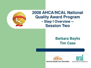 2008 AHCA/NCAL National Quality Award Program -  Step I Overview  – Session Two