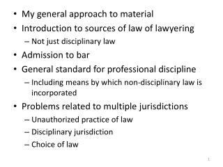 My general approach to material Introduction to sources of law of lawyering