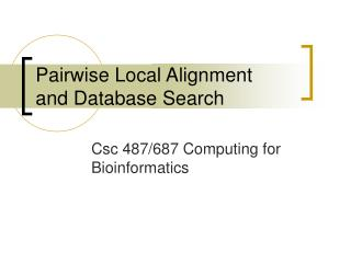 Pairwise Local Alignment  and Database Search