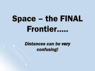 Space – the FINAL Frontier…..