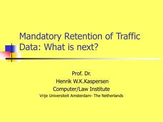 Mandatory Retention of Traffic Data :  What is next?
