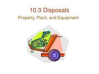 10.3 Disposals