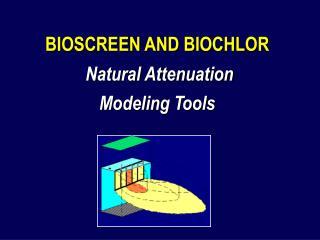 BIOSCREEN AND BIOCHLOR Natural Attenuation  Modeling Tools