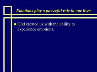 Emotions play a powerful role in our lives.