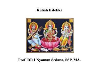 Kuliah Estetika Prof. DR I Nyoman Sedana, SSP.,MA.