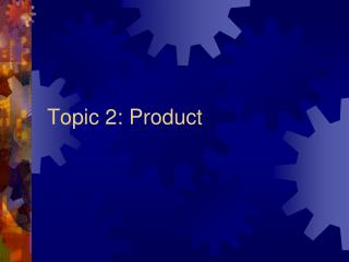 Topic 2: Product