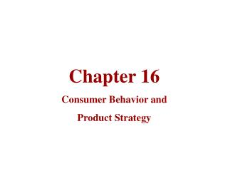 Chapter 16 Consumer Behavior and  Product Strategy