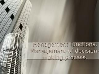 Management functions. Management of decision-making process.
