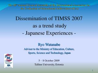 Dissemination of TIMSS 2007  as a trend study - Japanese Experiences - Ryo Watanabe