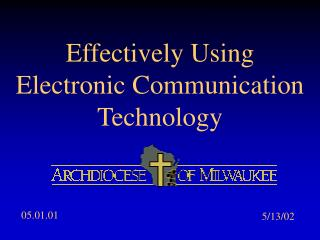Effectively Using Electronic Communication Technology