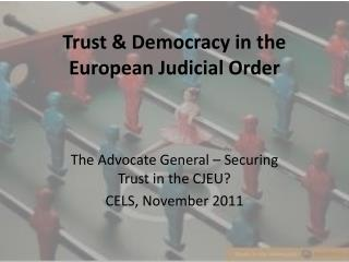 Trust & Democracy in the European  Judicial  Order