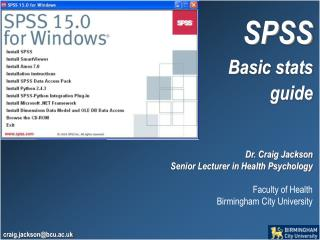 SPSS Basic stats  guide Dr. Craig Jackson  Senior Lecturer in Health Psychology Faculty of Health