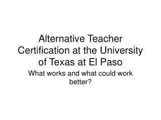 Alternative Teacher  Certification at the University of Texas at El Paso