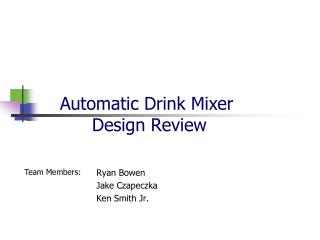 Automatic Drink Mixer  Design Review
