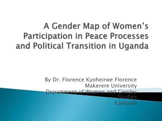 A Gender Map of Women's Participation in Peace Processes and Political Transition in Uganda