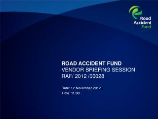 ROAD ACCIDENT FUND VENDOR BRIEFING SESSION  RAF/ 2012 /00028