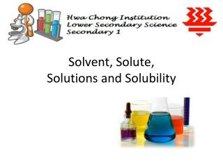 Solvent, Solute,  Solutions and Solubility