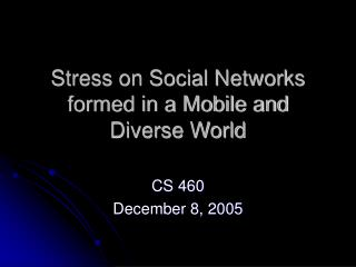 Stress on Social Networks formed in a Mobile and Diverse World
