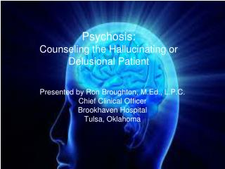 Psychosis: Counseling the Hallucinating or Delusional Patient
