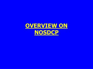 OVERVIEW ON  NOSDCP