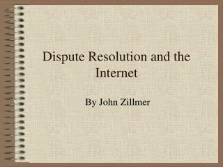 Dispute Resolution and the Internet