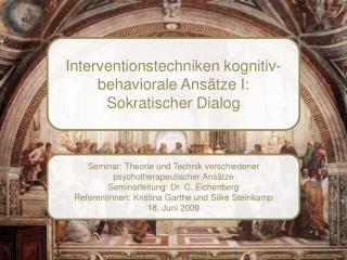 Interventionstechniken kognitiv- behaviorale  Ansätze I: Sokratischer Dialog