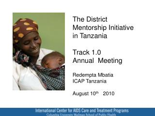 The District Mentorship Initiative in Tanzania  Track 1.0  Annual   Meeting Redempta Mbatia