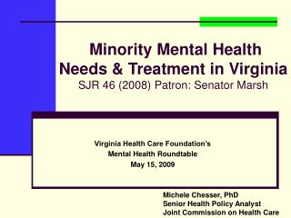 Minority Mental Health  Needs & Treatment in Virginia SJR 46 (2008) Patron: Senator Marsh