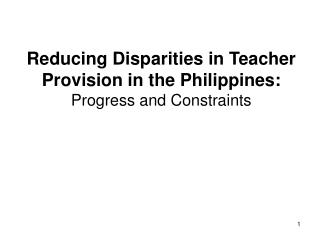 Reducing Disparities in Teacher Provision in the Philippines: Progress and Constraints