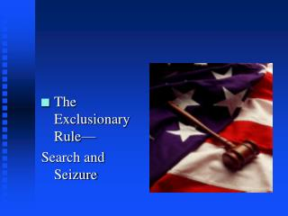 The Exclusionary Rule— Search and Seizure