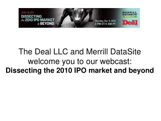 The Deal LLC and Merrill DataSite  welcome you to our webcast: