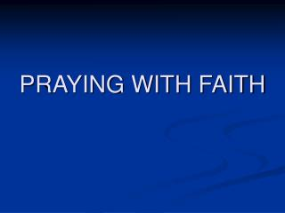PRAYING WITH FAITH