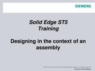 Solid Edge  ST5 Training Designing in the context of an assembly