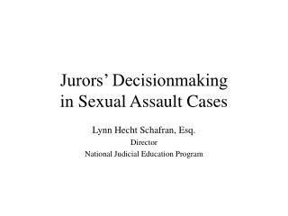 Jurors' Decisionmaking  in Sexual Assault Cases