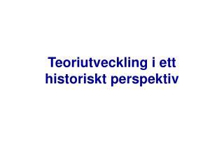 Teoriutveckling i ett historiskt perspektiv