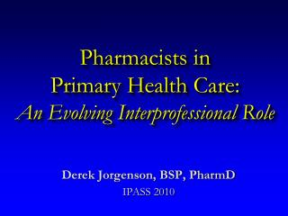 Pharmacists in  Primary Health Care: An Evolving Interprofessional Role