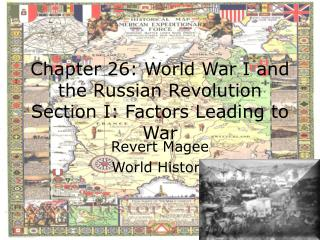 Chapter 26: World War I and the Russian Revolution Section I: Factors Leading to War