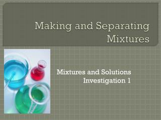 Making and Separating Mixtures