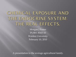 CHEMICAL EXPOSURE AND THE ENDOCRINE SYSTEM:  The real effects.